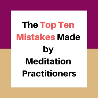 the top ten mistakes made by meditation practitioners